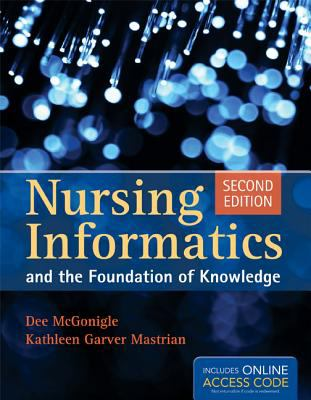 Book Only: Nursing Informatics And The Foundation Of Knowledge-9780763792367-2-McGonigle, Dee & Mastrian, Kathleen Garver-Jones & Bartlett Learning
